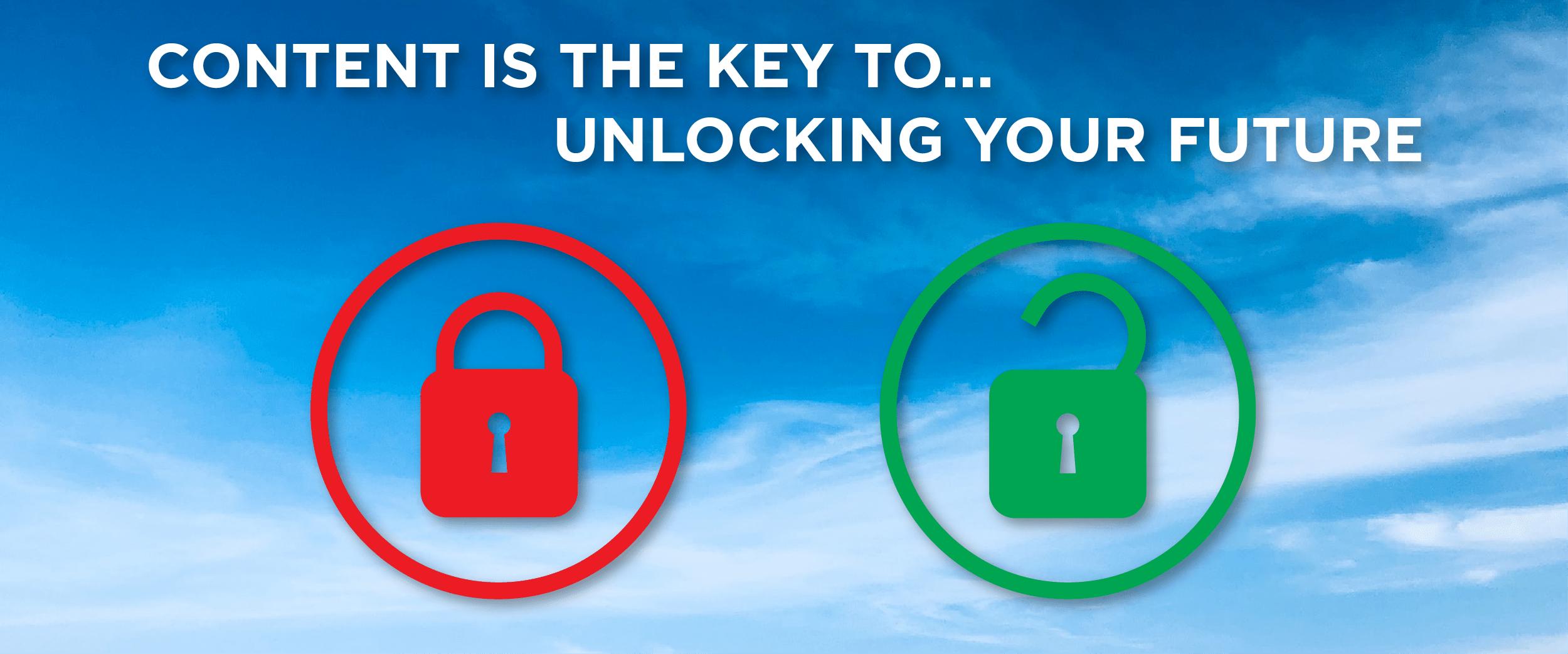 Content unlocks the future.
